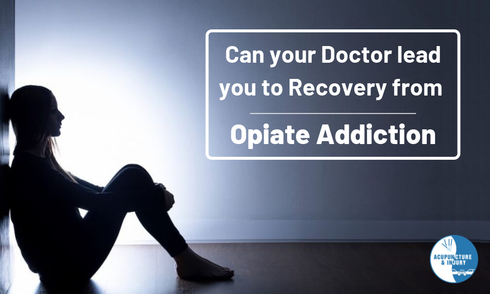 Can your doctor lead you to recovery from Opiate addiction?